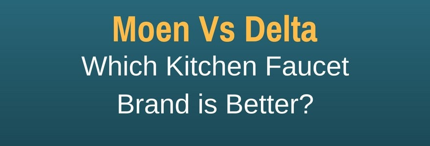 which is better moen or delta