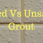 Sanded vs Unsanded Grout - Comparison and Differences