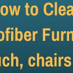 How to Clean Microfiber Furniture (couch, chairs etc)