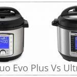 Comparison of Instant Pot Duo Evo Plus Vs Ultra Multi-Cookers